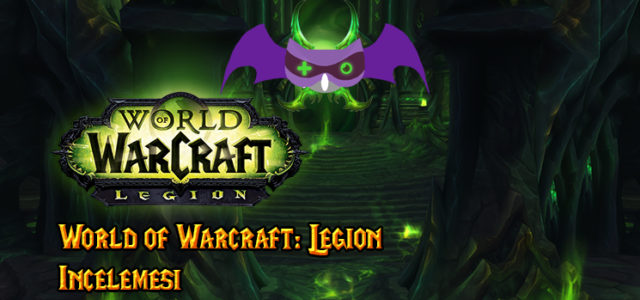 World of Warcraft: Legion İncelemesi