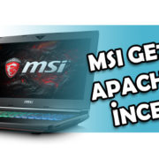 MSI GE72 7RE Apache Pro Notebook İncelemesi