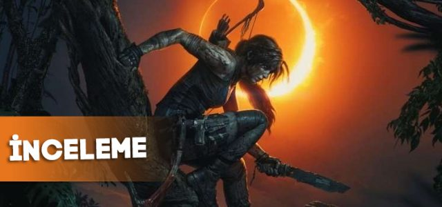 Shadow of the Tomb Raider | İnceleme
