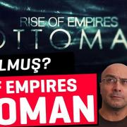 RISE OF EMPIRES OTTOMAN NASIL OLMUŞ?