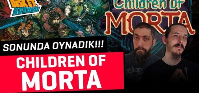 Children of Morta   Sonunda Oynadık!