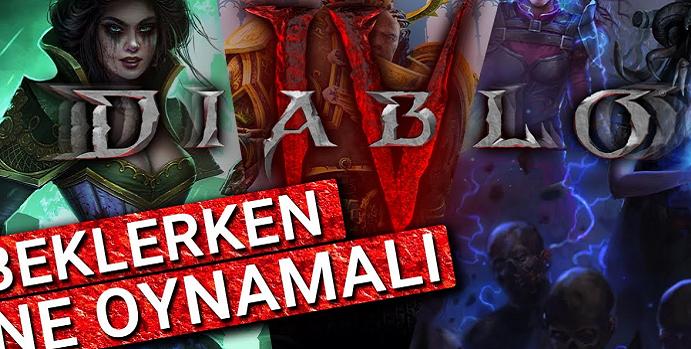 Diablo 4 Beklerken Ne Oynamalı?